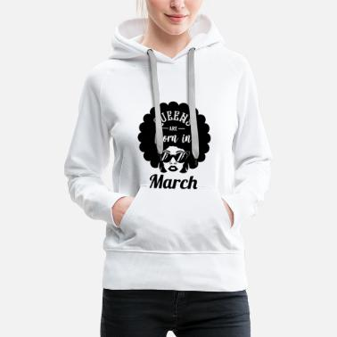 American Queens Are Born in March - Birthday in March - Women's Premium Hoodie