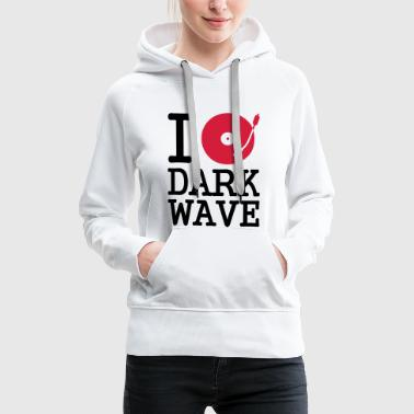 Dark Wave I dj / play / listen to dark wave - Frauen Premium Hoodie