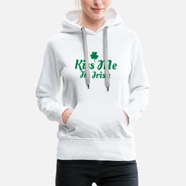 Kiss Me Im Irish kiss me i'm irish excellent - Frauen Premium Hoodie