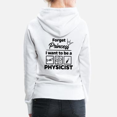 Princess Proud Physicist - Forget Princess - Women's Premium Hoodie