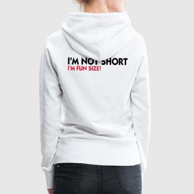 I m not small. I'm Fun Size! - Women's Premium Hoodie