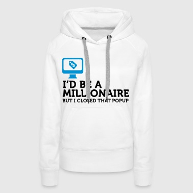 I could be a billionaire. But ... - Women's Premium Hoodie