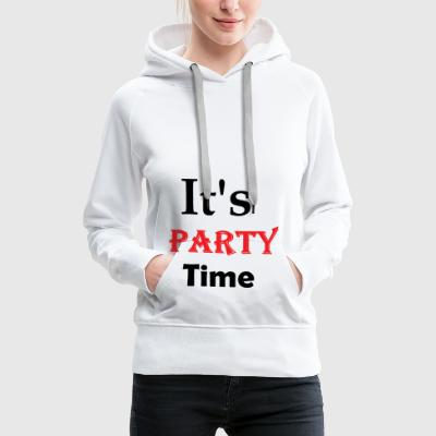 Its Party Time - Women's Premium Hoodie