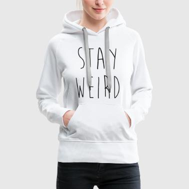 Stay Weird Funny Quote - Women's Premium Hoodie