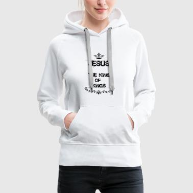JESUS THE KING OF KINGS - Women's Premium Hoodie