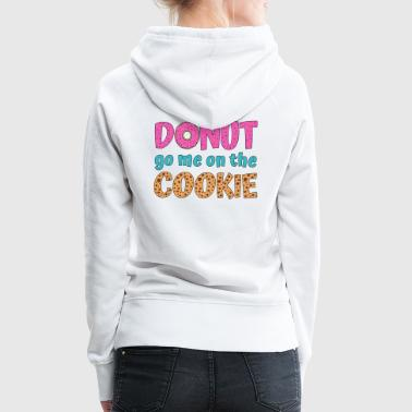 Donut go me on the cookie Spruch bunt - Frauen Premium Hoodie