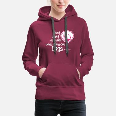 Boy I just want to drink wine dog glass gift - Women's Premium Hoodie