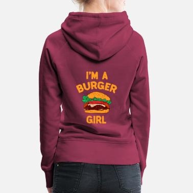 Food I'm a Burger Girl Hamburger Fast Food Burger - Women's Premium Hoodie