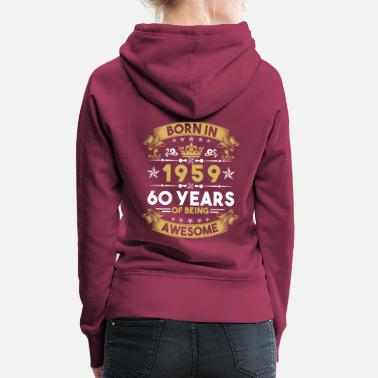 Born In May 60th birthday 1959 sixty - Women's Premium Hoodie