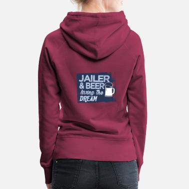Career Jailer & Beer live the dream - Women's Premium Hoodie
