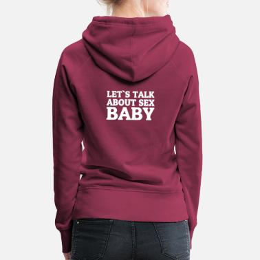 Let's talk about sex baby - Women's Premium Hoodie