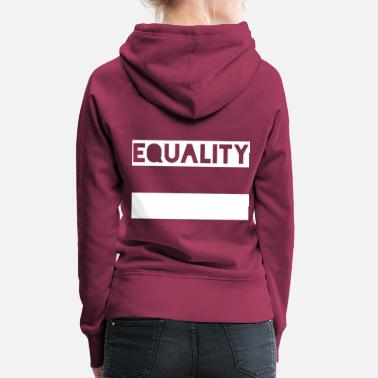 Equality Equality Human Rights Politics - Women's Premium Hoodie