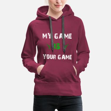 Video Game My Game is Your Game Video Gamer Computer Gaming - Frauen Premium Hoodie