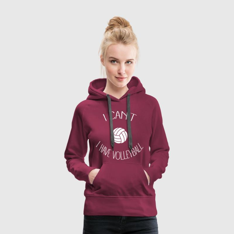 I can't I have Volleyball - Sweat-shirt à capuche Premium pour femmes
