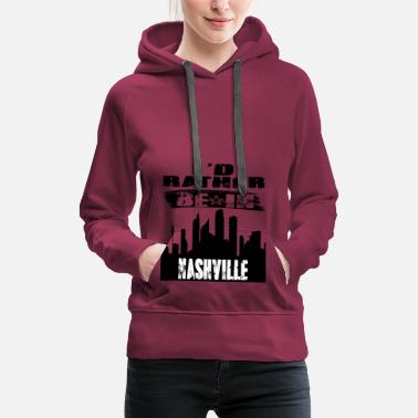 Nashville Geschenk Id rather be in Nashville - Frauen Premium Hoodie