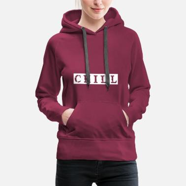 Chillen chill chill chill out - Vrouwen Premium hoodie