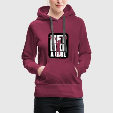 Lift like a girl - Frauen Premium Hoodie