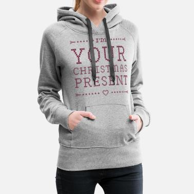 Christmas Present I am your christmas present - Frauen Premium Hoodie