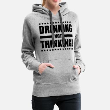 Think drinking_not_thinking_ge1 - Women's Premium Hoodie