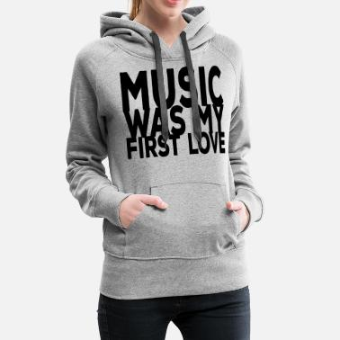 I Love Music music was my first love ii - Women's Premium Hoodie
