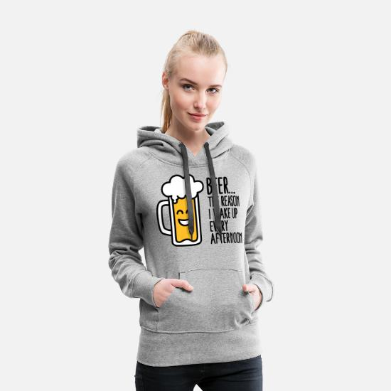Bed Hoodies & Sweatshirts - Beer is the reason I wake up every afternoon - Women's Premium Hoodie heather grey