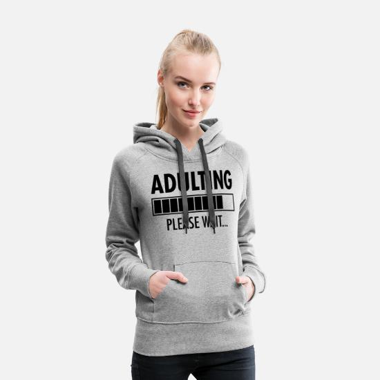 Love Hoodies & Sweatshirts - Adulting - Please Wait...Funny Birthday Gift - Women's Premium Hoodie heather grey