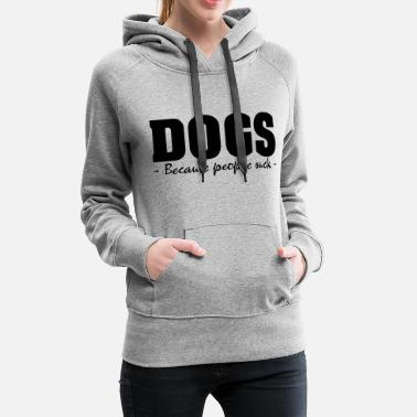 DOGS - BECAUSE PEOPLE SUCK - Women's Premium Hoodie