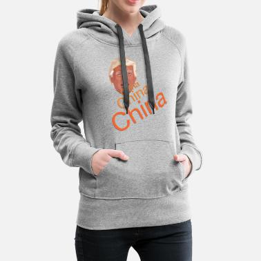 China Donald Trump - China China China - Frauen Premium Hoodie