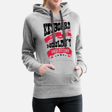 Keyboard its a keyboard thing you wouldnt underst - Women's Premium Hoodie