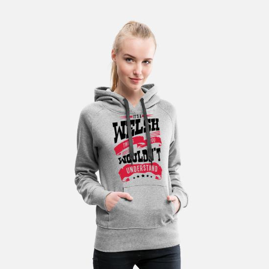 Understand Hoodies & Sweatshirts - its a welsh thing you wouldnt understand - Women's Premium Hoodie heather grey