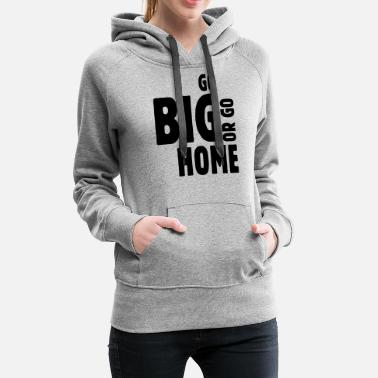 Snow go big or go home ii - Women's Premium Hoodie