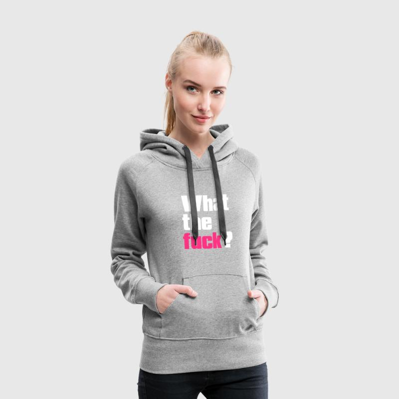 what the fuck ? - Women's Premium Hoodie