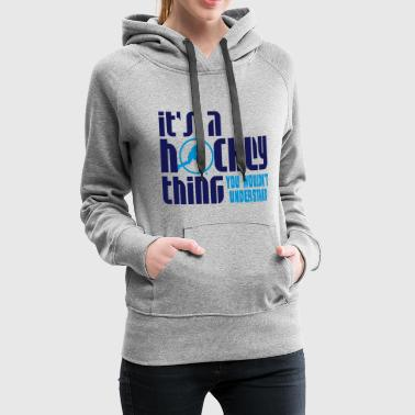 Field Hockey It's A Hockey Thing, You Wouldn't Understand - Women's Premium Hoodie
