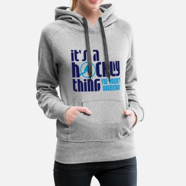 Hockey It's A Hockey Thing, You Wouldn't Understand - Women's Premium Hoodie