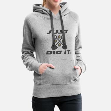 Shovel Just Dig It Garden Gardening Gift - Women's Premium Hoodie