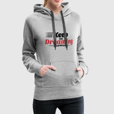 Keep on dreaming - Women's Premium Hoodie