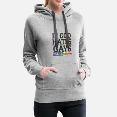 Pride If God hates Gays Lgbt Gay Pride Rainbow Flag - Frauen Premium Hoodie