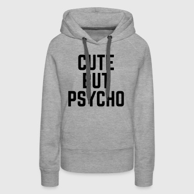 Cute But Psycho - Women's Premium Hoodie