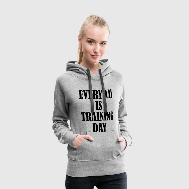 Everyday is Training Day, Training, Fitness, Sport - Frauen Premium Hoodie