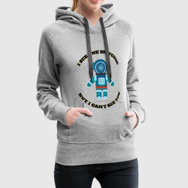 I see the UNIVERSE but I can´t see you - Frauen Premium Hoodie