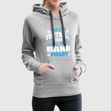 What is the Football Team doing on the Band Field - Frauen Premium Hoodie