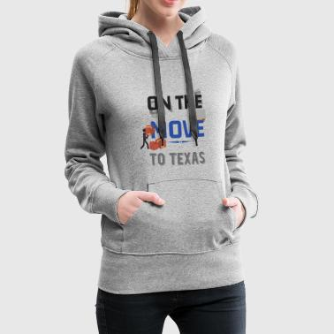 On the Move to Texas Moving State & House Gift - Women's Premium Hoodie