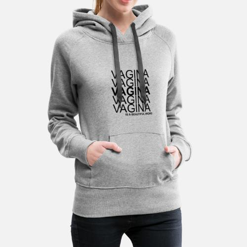 Vagina - Ist ein schönes Wort Frauen Premium Hoodie   Spreadshirt
