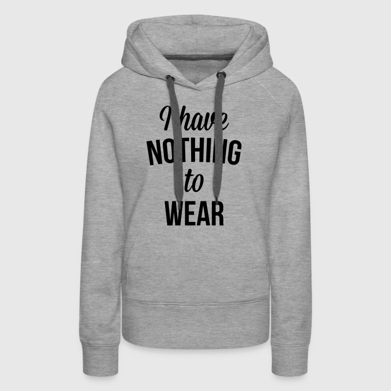 I Have Nothing To Wear  - Women's Premium Hoodie