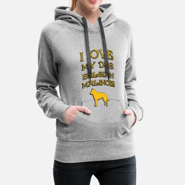 Proud I LOVE MY DOG Belgian Malinois - Women's Premium Hoodie