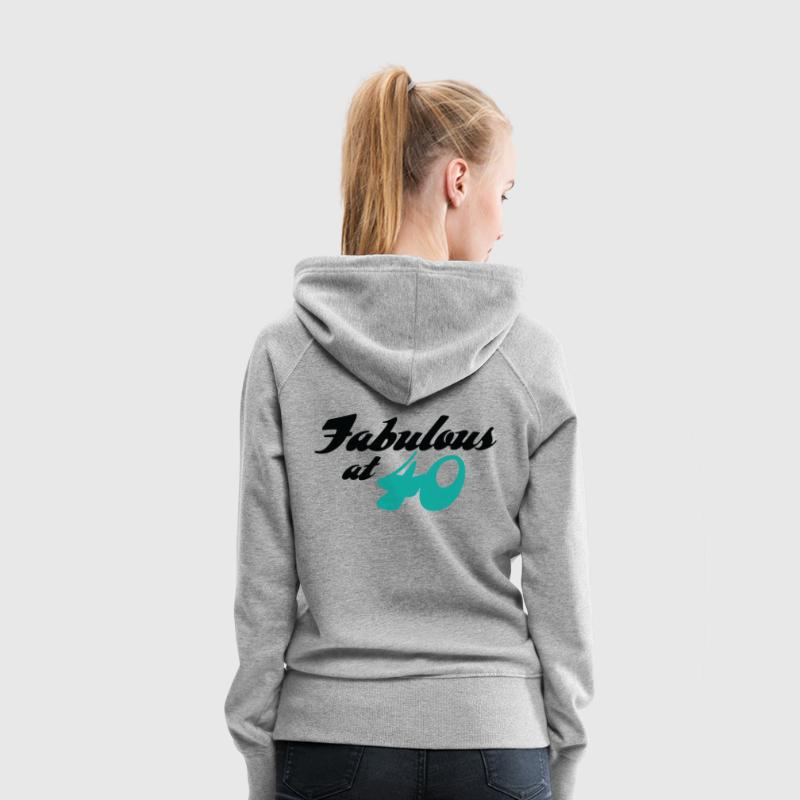 40 years old and fabulous! - Women's Premium Hoodie
