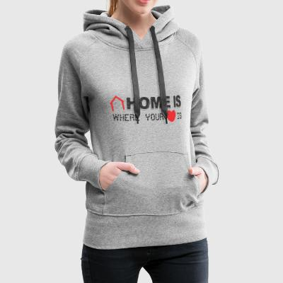 Home is Where your Heart Is - Sudadera con capucha premium para mujer