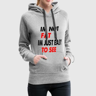 im not fat just easy to see - Women's Premium Hoodie