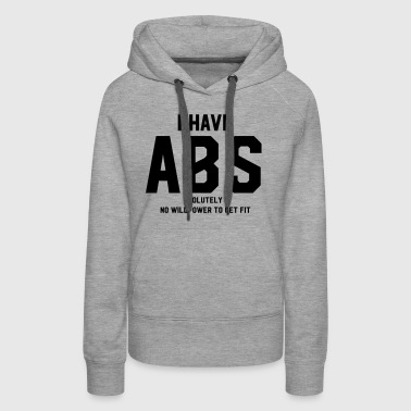 I have ABS(olutely no willpower to get fit) - Women's Premium Hoodie