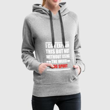 Can explain word hobby love DOG SPORT - Women's Premium Hoodie